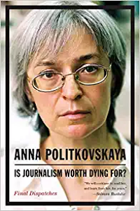 Is Journalism Worth Dying For?: Final Dispatches by Anna Politkovskaya