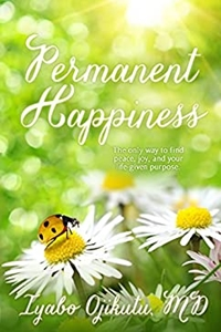 Permanent Happiness: The Only Way to Find Peace, Joy and your Life-Given Purpose by Iyabo Ojikutu
