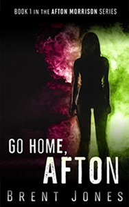 Go Home, Afton (The Afton Morrison Series #1) by Brent Jones