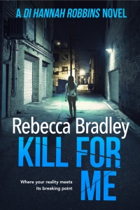 Kill for Me (Detective Hannah Robbins #5) by Rebecca Bradley