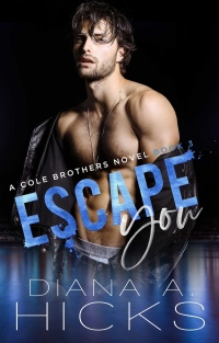 Escape You (Cole Brothers, #4) by Diana Hicks