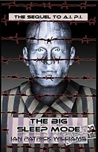 The Big Sleep Mode (A.I. P.I. Book 2) by Ian Patrick Williams #scifi #androids #privateinvestigators