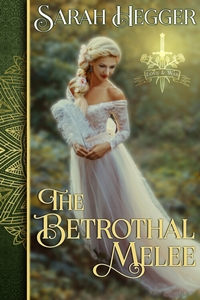 The Betrothal Melee (Love & War, #1) by Sarah Hegger
