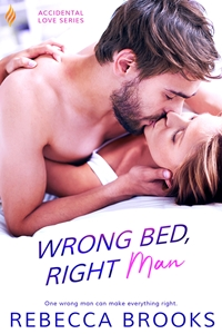 Wrong Bed, Right Man (Accidental Love Book 3) by Rebecca Brooks