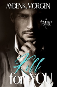 Kill For You (A Warrior For Her #2) by Ayden K. Morgen