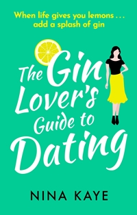 The Gin Lover's Guide to Dating by Nina Kaye