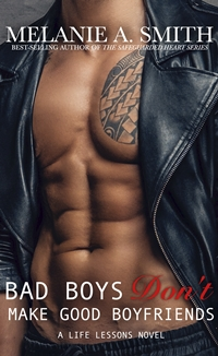 Bad Boys Don't Make Good Boyfriends (Life Lessons, #2) by Melanie A. Smith