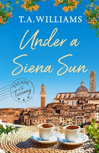 Under a Siena Sun by T.A. Williams