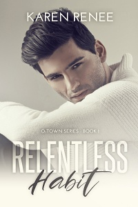 Relentless Habit (O-Town #1) by Karen Renee