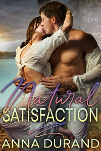 Natural Satisfaction (Au Naturel Trilogy, #3) by Anna Durand