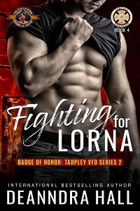 Fighting for Lorna (Badge of Honor: Tarpley VFD, Season 2 Book 4) by Deanndra Hall