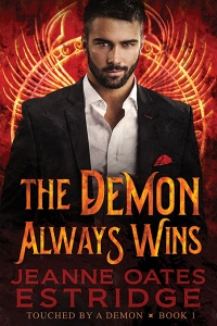 The Demon Always Wins (Touched by a Demon #1) by Jeanne Oates Estridge