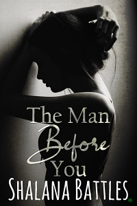 The Man Before You by Shalana Battles