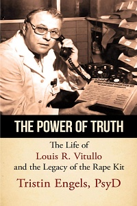 The Power of Truth: The Life of Louis R. Vitullo and the Legacy of the Rape Kit by Tristin Engels, PsyD