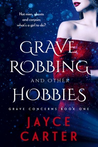 Grave Robbing and Other Hobbies (Grave Concerns #1) by Jayce Carter