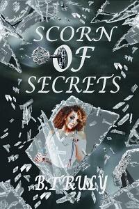 Scorn of Secrets by B. Truly