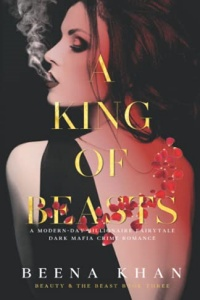 A King of Beasts (Beauty & The Beast #3) by Beena Khan