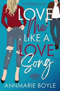 Love Me Like a Love Song ( The Storyhill Musicians #1) by Annmarie Boyle