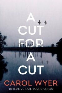 A Cut for a Cut (Detective Kate Young #2) by Carol Wyer