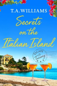 Secrets on the Italian Island (Escape to Tuscany #3) by T.A. Williams