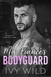 My Fiance's Bodyguard by Ivy Wild