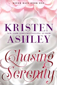 Chasing Serenity (River Rain #1) by Kristen Ashley