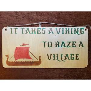 """""""It takes a viking to raze a village"""" sign by Eclectics Creations"""