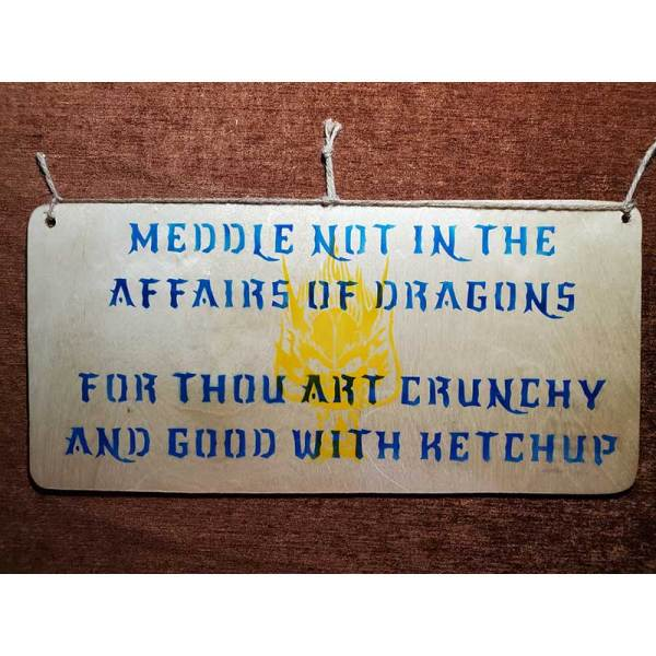 """""""Meddle not in the affairs of dragons for thou art crunchy and good with ketchup"""" sign by Eclectics Creations"""