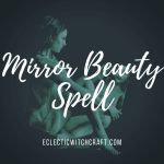 A simple mirror beauty spell for eclectic witchcraft