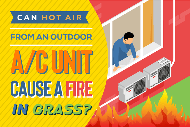 Can hot air from outside of an AC unit cause fire