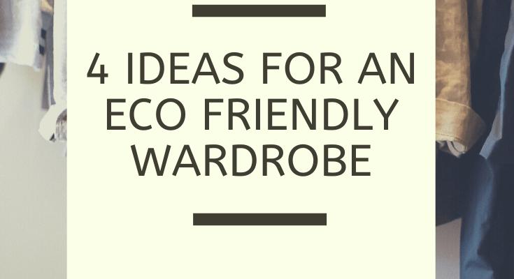 4 ideas for a more Eco Friendly wardrobe
