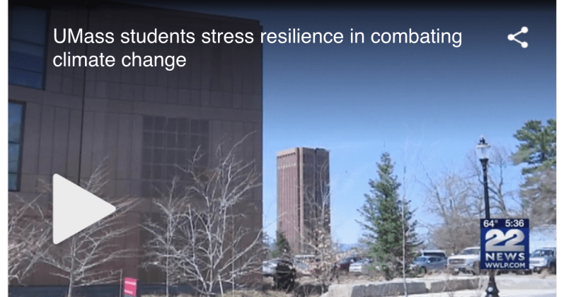 UMass Students Stress Resilience in Combating Climate Change