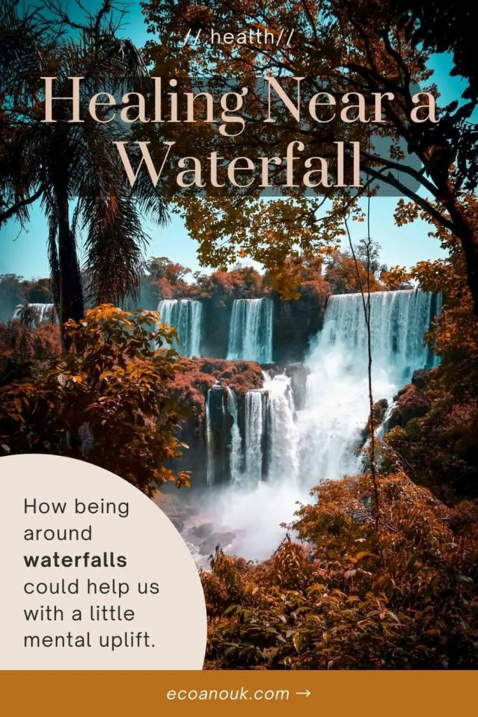 healing near a waterfall - the health benefits of being near a waterfall are substantial!