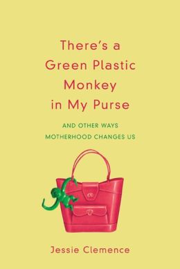 Motherhood Books: There's a Green Plastic Monkey in My Purse