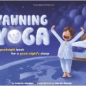 Kids Yoga and Bedtime Routines:  Yawning Yoga