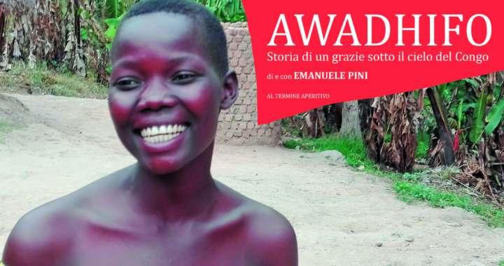 """15 ottobre / Bulgarograsso / """"Awadhifo. Storia di un grazie sotto il cielo del Congo"""" al circolo Arci Guernica. Una sintesi dell'intervista a Emanuele Pini"""