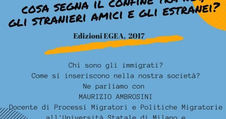 """26 gennaio/ Maurizio Ambrosini presenta """"Migrazioni. Cosa segna il confine tra noi, gli stranieri amici e gli estranei?"""""""