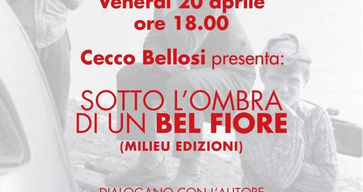 """20 aprile/ Presentazione """"Sotto l'ombra di un bel fior"""", il nuovo libro di Cecco Bellosi"""