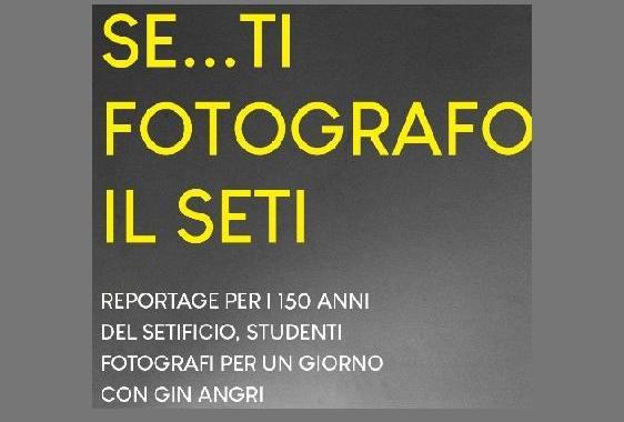 Dal 3 novembre/ Se… ti fotografo il Seti, studenti fotografi per un giorno con Gin Angri