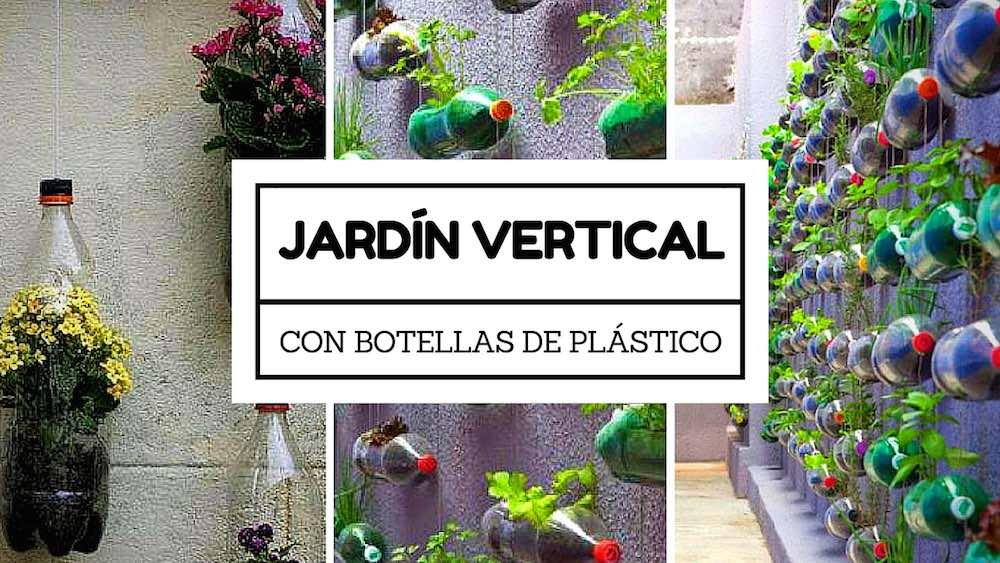 C mo hacer un jard n vertical reutilizando botellas de for Contenedores para jardines verticales