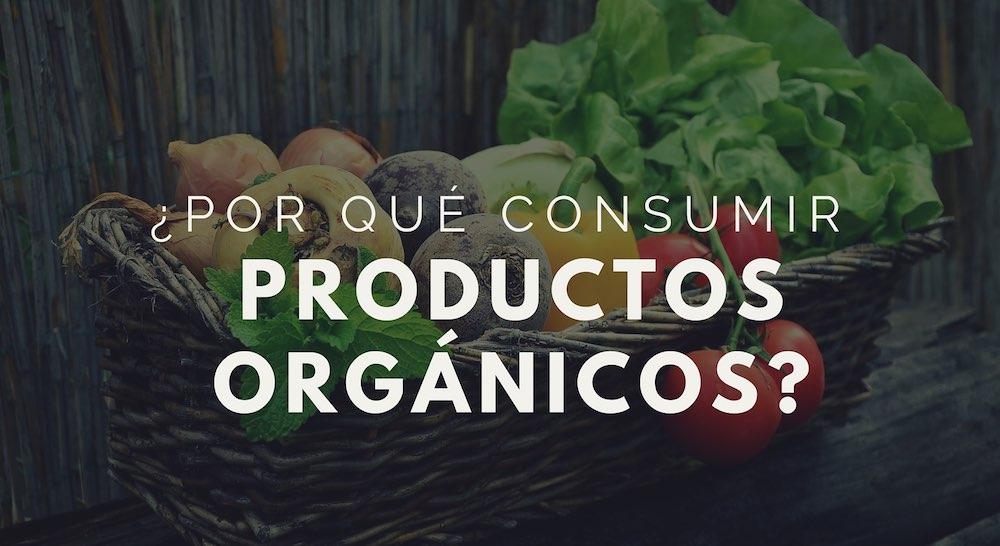Por qué consumir productos orgánicos