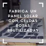 Fabrica un panel solar potente y de bajo coste con celdas rotas reutilizadas
