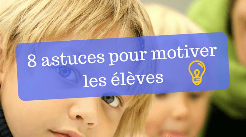 8 astuces pour motiver les élèves