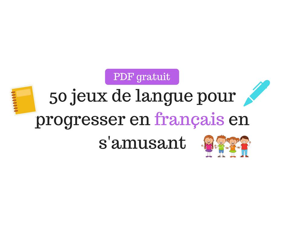 Pdf Gratuit 50 Jeux De Langue Pour Progresser En Francais En S Amusant Ecole Positive