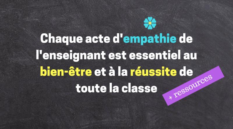 Chaque acte d'empathie de l'enseignant est essentiel pour toute la classe