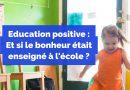 Education positive : et si le bonheur était enseigné à l'école ?