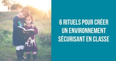 6 rituels pour créer un environnement sécurisant en classe