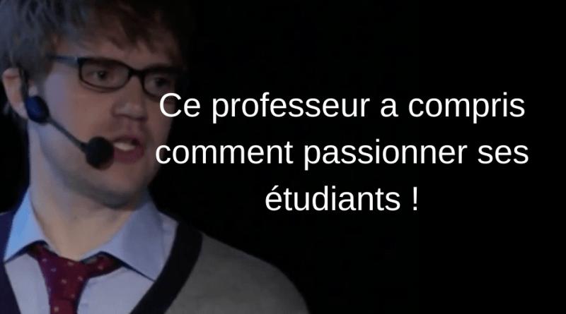 Ce professeur a compris comment passionner ses étudiants !
