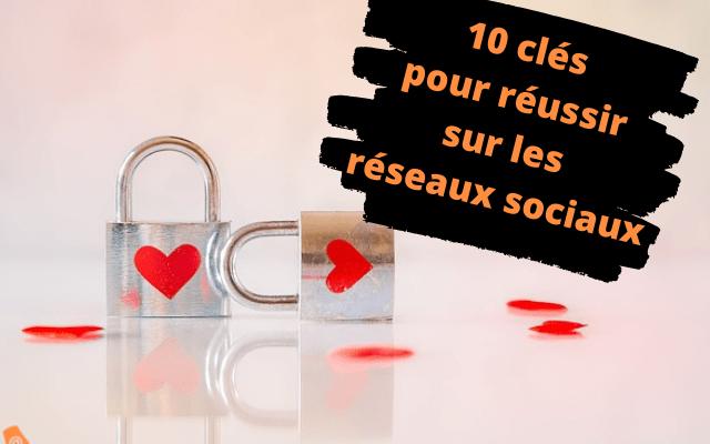 10 clés pour réussir sur les réseaux sociaux