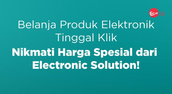 Electronic Solution hadir di Tokopedia. Miliki produknya dengan harga spesial!